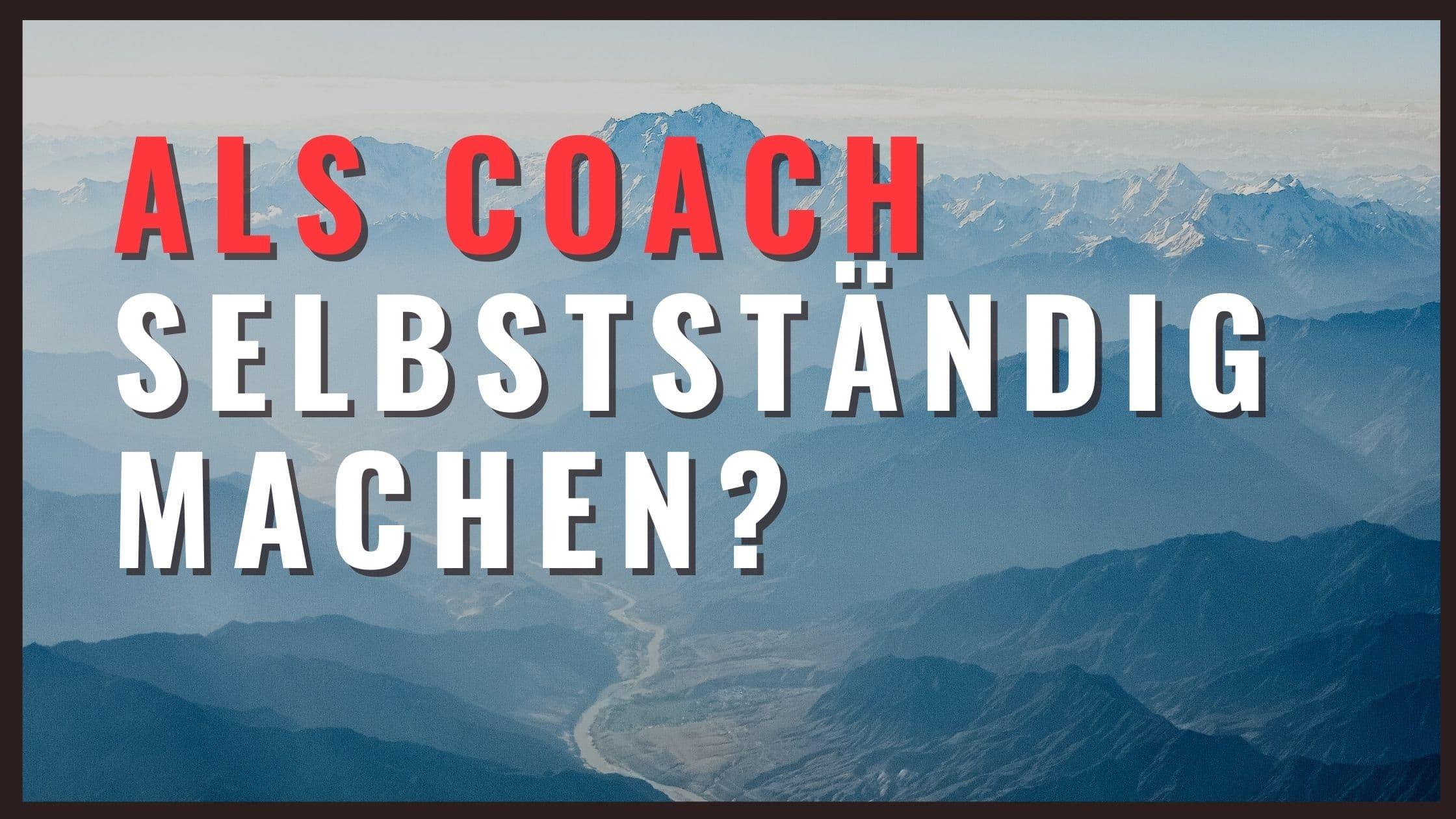 Soll ich mich als Coach selbstständig machen ?