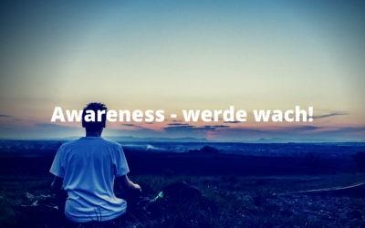 Awareness – werde wach!