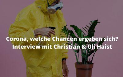 Corona, welche Chancen ergeben sich? | Interview mit Christian & Uli Haist