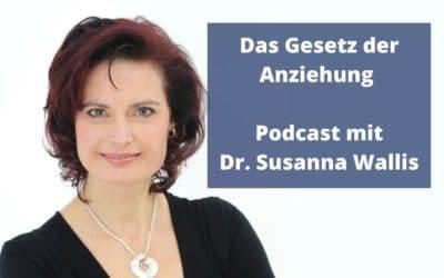 Das Gesetz der Anziehung – Podcast mit Dr. Susanna Wallis