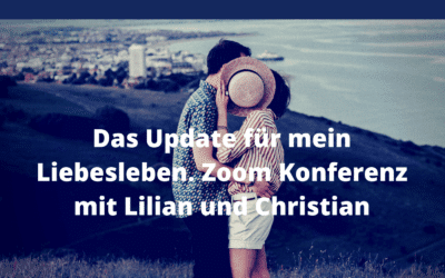 Das Update für mein Liebesleben. Zoom Konferenz mit Lilian und Christian