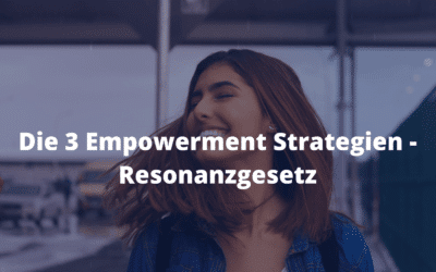 Die 3 Empowerment Strategien – Resonanzgesetz