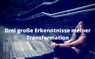 Drei große Erkenntnisse meiner Transformation