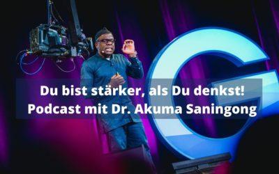 Du bist stärker, als Du denkst! Podcast mit Dr. Akuma Saningong