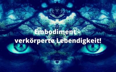 Embodiment – verkörperte Lebendigkeit!