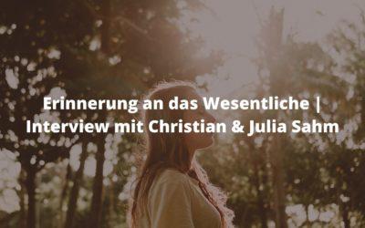 Erinnerung an das Wesentliche | Interview mit Christian & Julia Sahm