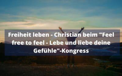 """Freiheit leben – Christian beim """"Feel free to feel – Lebe und liebe deine Gefühle""""-Kongress"""
