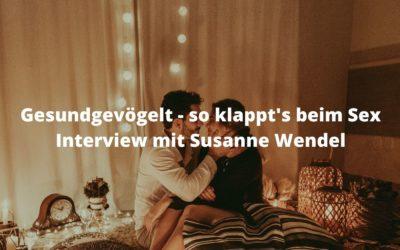 Gesundgevögelt – so klappt's beim Sex | Interview mit Susanne Wendel