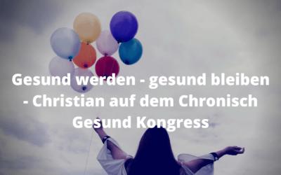 Gesund werden – gesund bleiben – Christian auf dem Chronisch Gesund Kongress