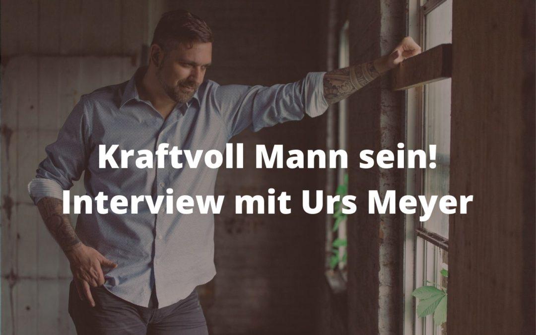 Kraftvoll Mann sein! Interview mit Urs Meyer
