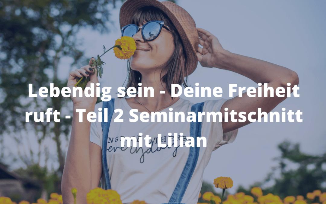 Lebendig sein - Deine Freiheit ruft - Teil 2 Seminarmitschnitt mit Lilian