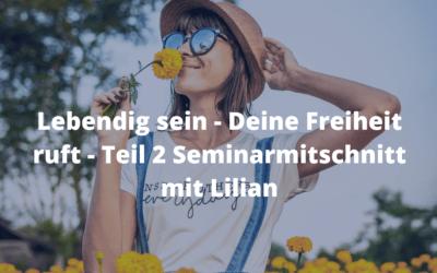 Lebendig sein – Deine Freiheit ruft – Teil 2 Seminarmitschnitt mit Lilian