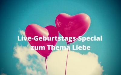 Live-Geburtstags-Special zum Thema Liebe