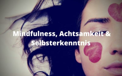 Mindfulness, Achtsamkeit & Selbsterkenntnis