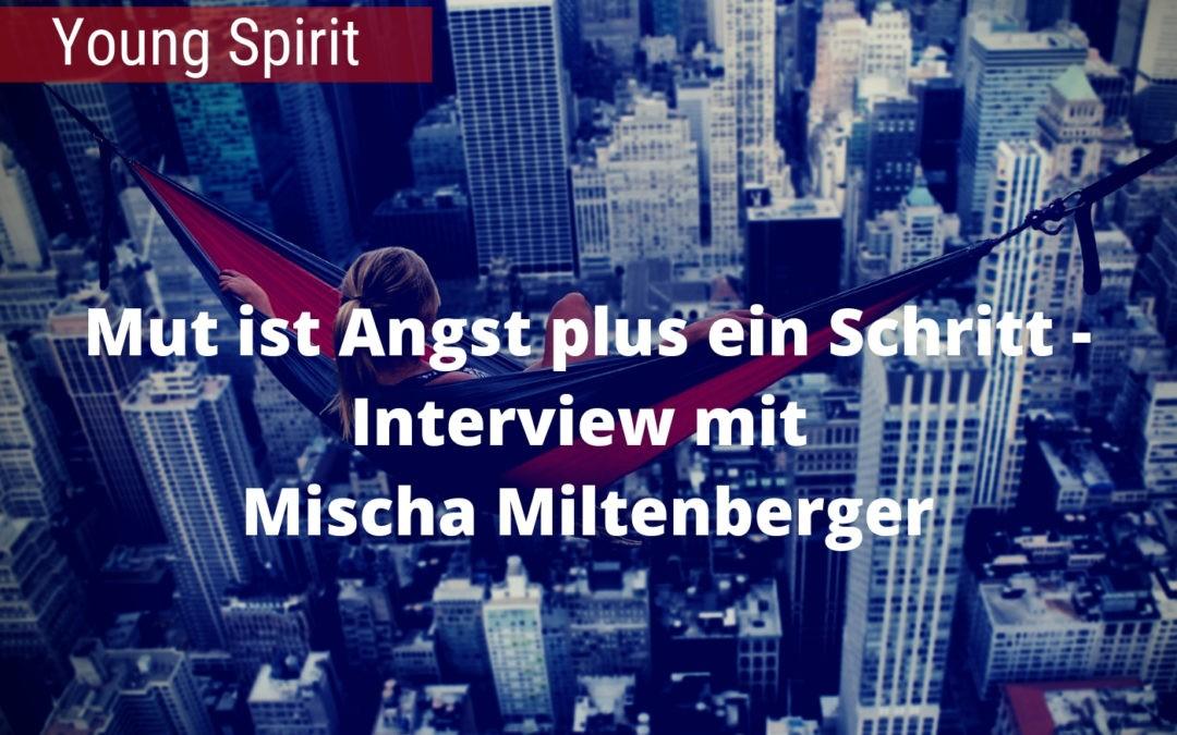 Mut ist Angst plus ein Schritt - Interview mit Mischa Miltenberger