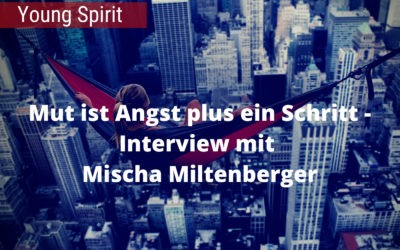 Mut ist Angst plus ein Schritt – Interview mit Mischa Miltenberger