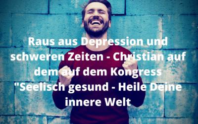 """Raus aus Depression und schweren Zeiten – Christian auf dem auf dem Kongress """"Seelisch gesund – Heile Deine innere Welt"""