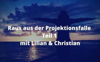 Raus aus der Projektionsfalle Teil 1 mit Lilian & Christian