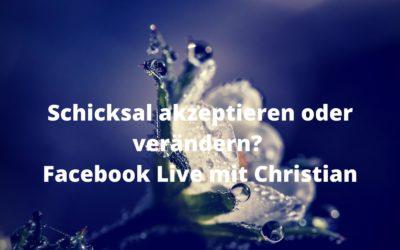 Schicksal akzeptieren oder verändern – Facebook Live mit Christian