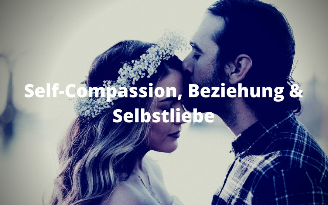 Self-Compassion, Beziehung & Selbstliebe