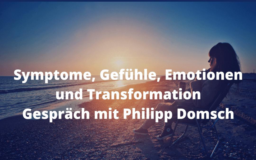 Symptome, Gefühle, Emotionen und Transformation Gespräch mit Philipp Domsch