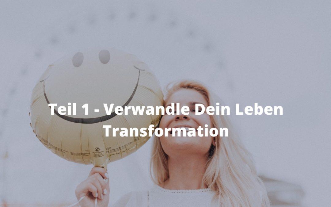 Teil 1 Verwandle Dein Leben - Transformation