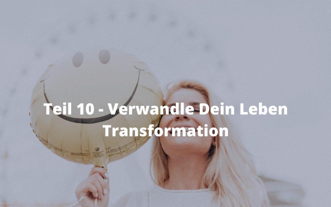 Teil 10 - Verwandle Dein Leben Transformation