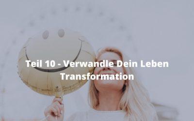Teil  10 – Verwandle Dein Leben – Transformation