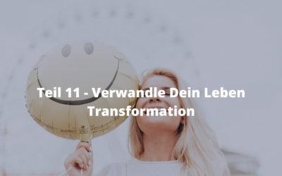 Teil  11 – Verwandle Dein Leben – Transformation