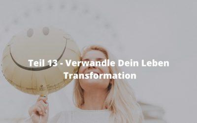 Teil  13 – Verwandle Dein Leben – Transformation