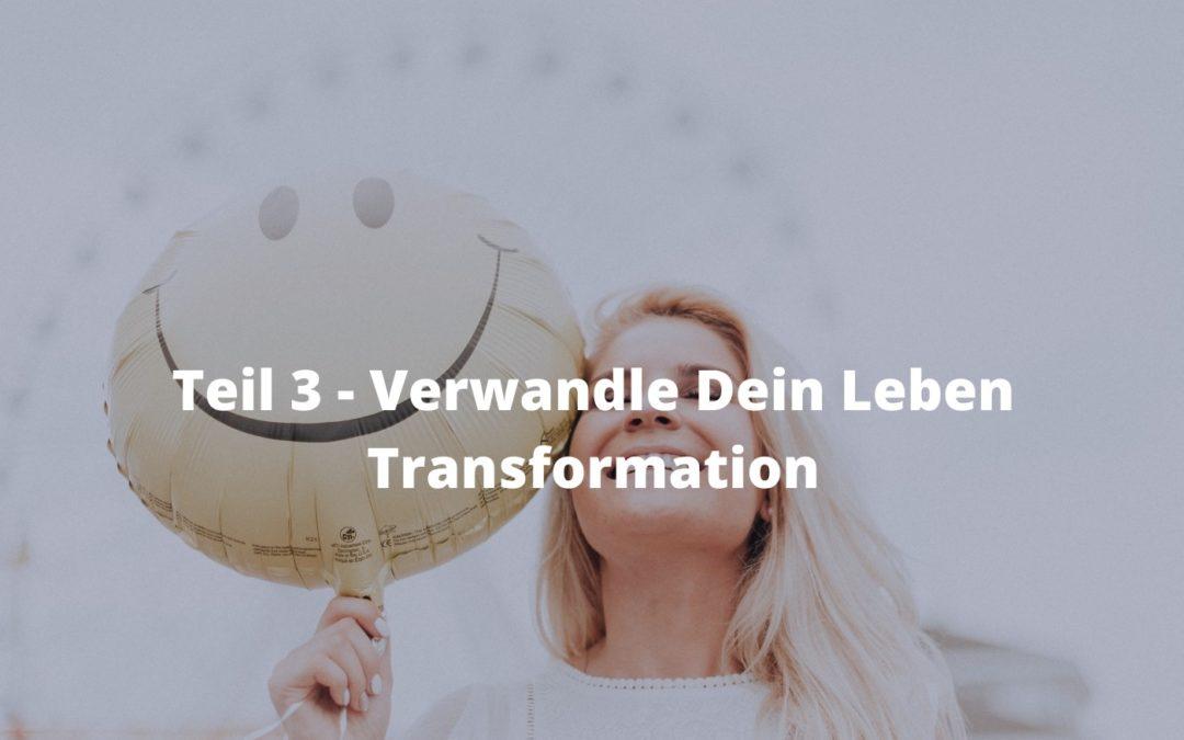 Teil 3 - Verwandle Dein Leben Transformation