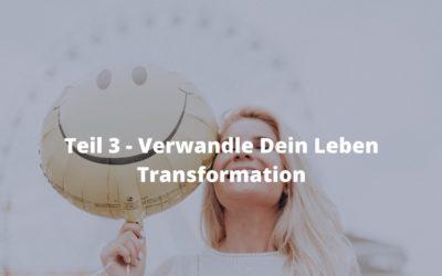 Teil 3 – Verwandle Dein Leben – Transformation