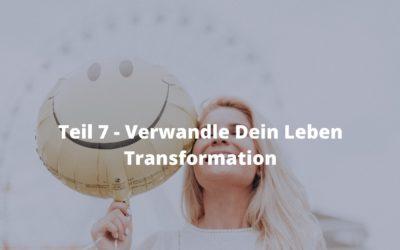 Teil 7 – Verwandle Dein Leben – Transformation