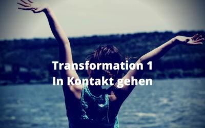 Transformation 1 – In Kontakt gehen