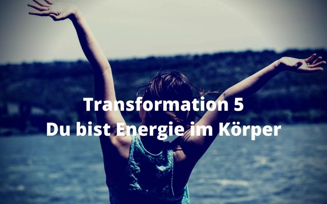 Transformation 5 - Du bist Energie im Körper