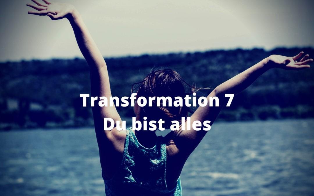 Transformation 7 - Du bist alles