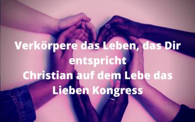 Verkörpere das Leben, das Dir entspricht – Christian auf dem Lebe das Lieben Kongress