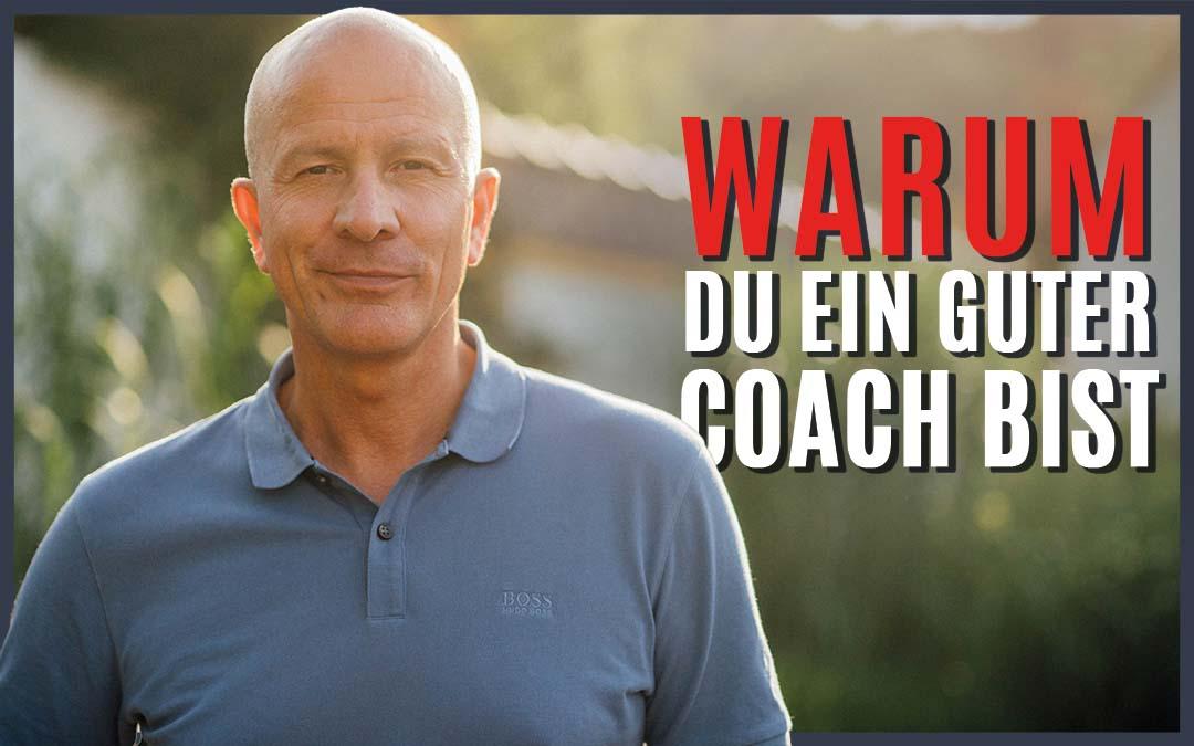 Warum Du ein guter Coach bist!