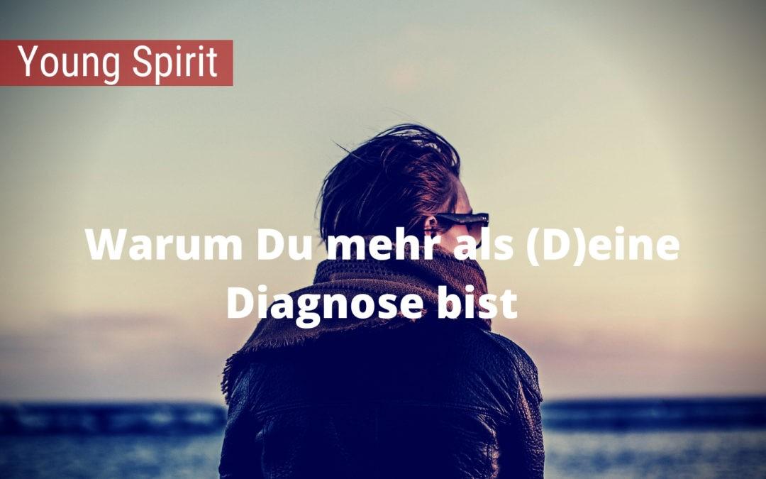 Warum Du mehr als (D)eine Diagnose bist