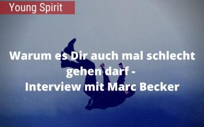 Warum es Dir auch mal schlecht gehen darf – Interview mit Marc Becker