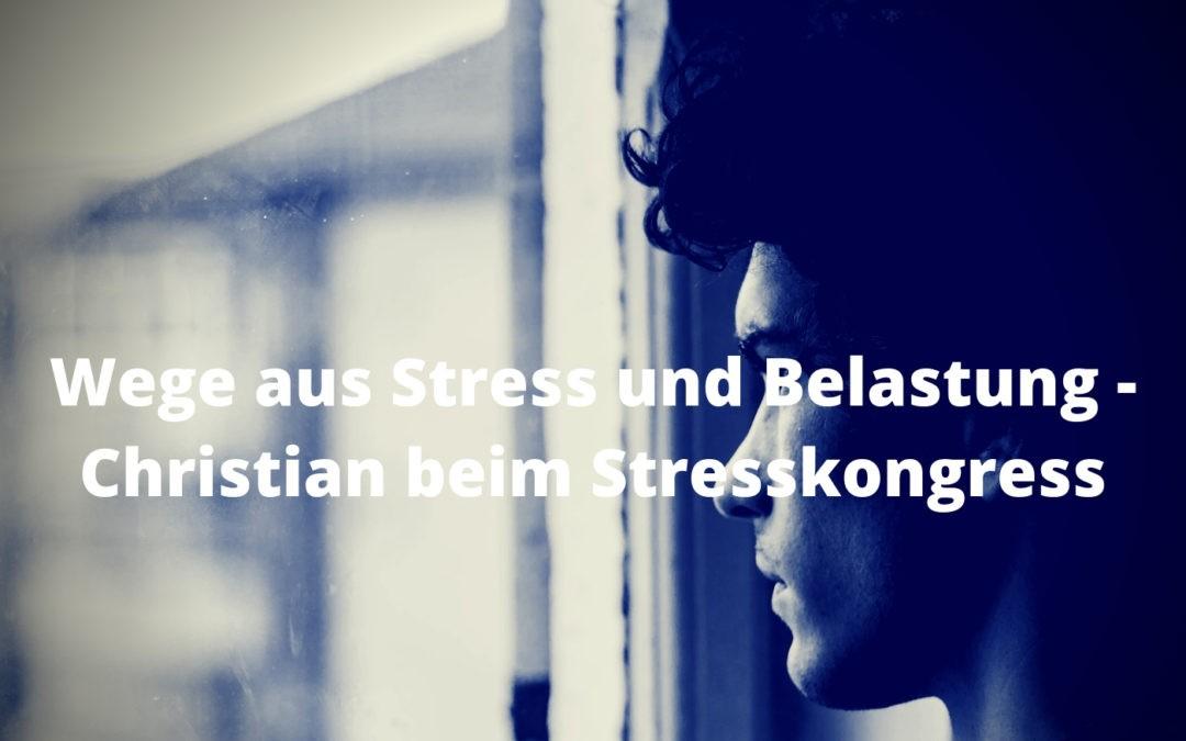 Wege aus Stress und Belastung - Christian beim Stresskongress