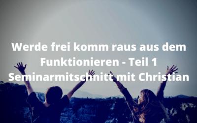 Werde frei komm raus aus dem Funktionieren – Teil 1 Seminarmitschnitt mit Christian