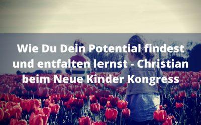Wie Du Dein Potential findest und entfalten lernst – Christian beim Neue Kinder Kongress