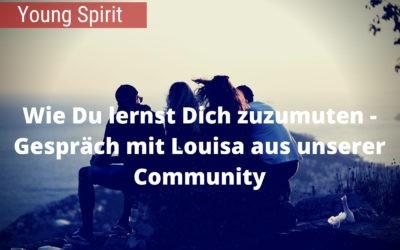 Wie Du lernst Dich zuzumuten – Gespräch mit Louisa aus unserer Community