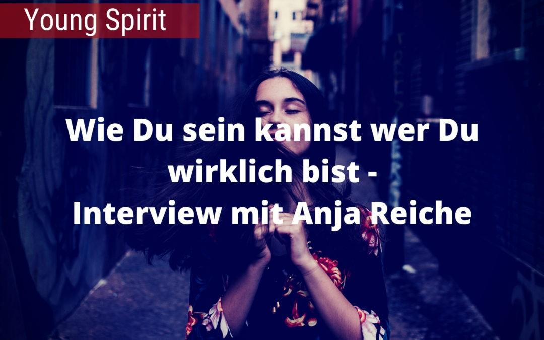 Wie Du sein kannst wer Du wirklich bist - Interview mit Anja Reiche