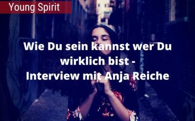 Wie Du sein kannst wer Du wirklich bist – Interview mit Anja Reiche