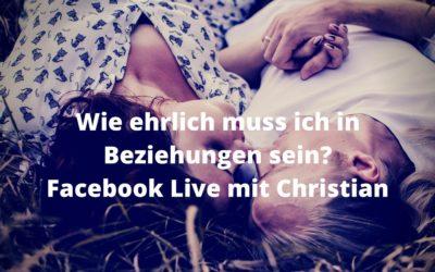 Wie ehrlich muss ich in Beziehungen sein? Facebook Live mit Christian
