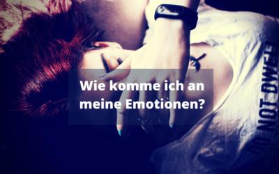 Wie komme ich an meine Emotionen?