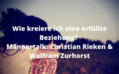 Wie kreiere ich eine erfüllte Beziehung? Männertalk: Christian Rieken & Wolfram Zurhorst