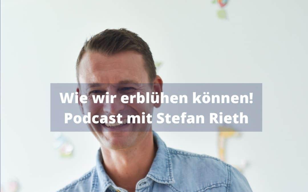 Wie wir erblühen können! Podcast mit Stefan Rieth